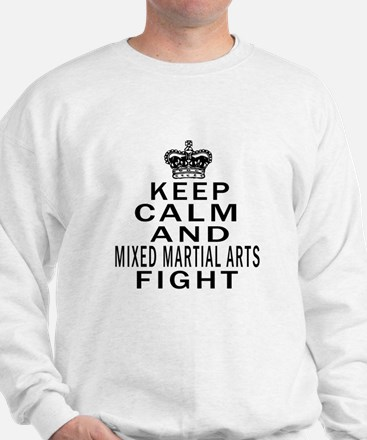 Keep Calm And Mixed martial arts Fight Sweatshirt