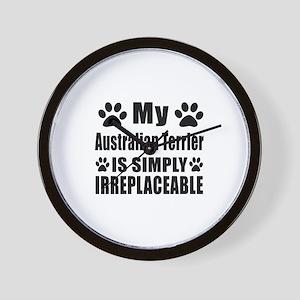 Australian Terrier is simply irreplacea Wall Clock
