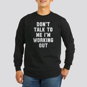 I'm Working Out Long Sleeve Dark T-Shirt