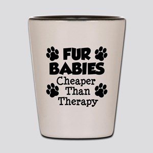 Fur Babies Cheaper Than Therapy Shot Glass