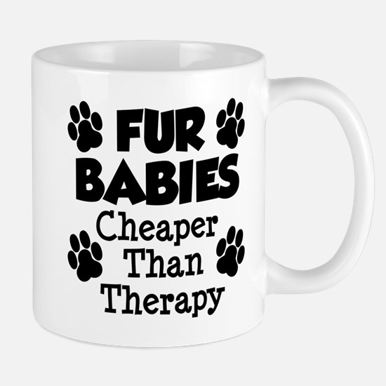 Fur Babies Cheaper Than Therapy Mugs