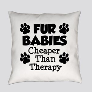 Fur Babies Cheaper Than Therapy Everyday Pillow