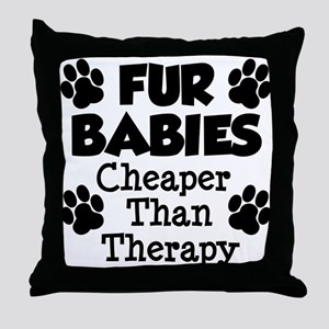 Fur Babies Cheaper Than Therapy Throw Pillow