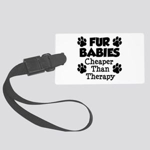 Fur Babies Cheaper Than Therapy Luggage Tag