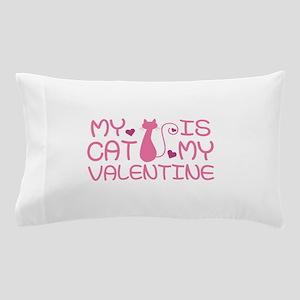 My Cat Is My Valentine Pillow Case