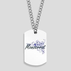 Monserrat Artistic Name Design with Flowe Dog Tags
