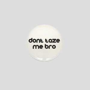 Don't Taze Me Bro Mini Button