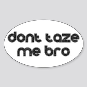 Don't Taze Me Bro Oval Sticker