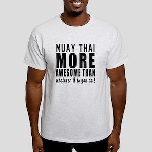 Muay Thai More Awesome Martial Arts Light T-Shirt