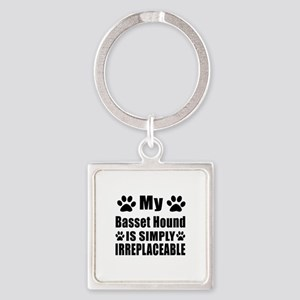 Basset Hound is simply irreplaceab Square Keychain