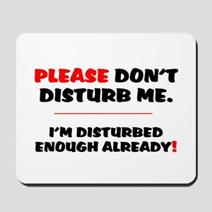 PLEASE DONT DISTURB ME - IM DISTURBED EN Mousepad