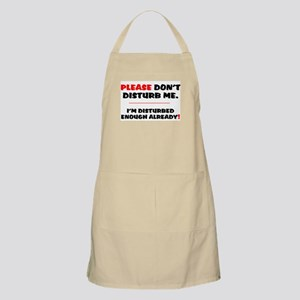 PLEASE DONT DISTURB ME - IM DISTURBED ENOUGH Apron