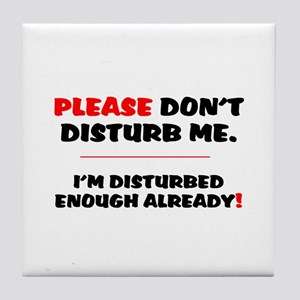 PLEASE DONT DISTURB ME - IM DISTURBED Tile Coaster