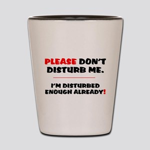 PLEASE DONT DISTURB ME - IM DISTURBED E Shot Glass