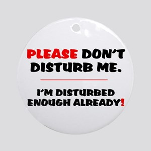 PLEASE DONT DISTURB ME - IM DISTURB Round Ornament