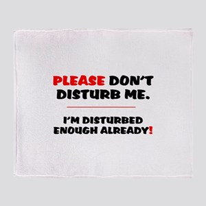 PLEASE DONT DISTURB ME - IM DISTURBE Throw Blanket