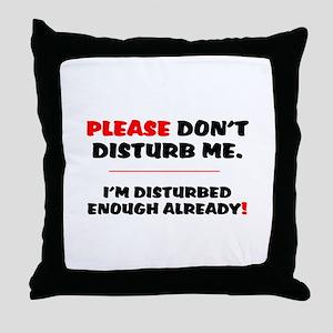 PLEASE DONT DISTURB ME - IM DISTURBED Throw Pillow