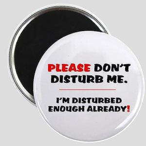 PLEASE DONT DISTURB ME - IM DISTURBED ENOU Magnets