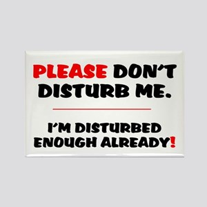 PLEASE DONT DISTURB ME - IM DISTURBED ENOU Magnets