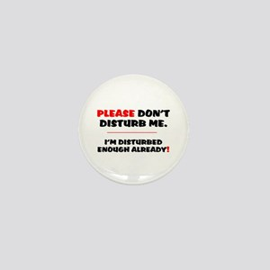 PLEASE DONT DISTURB ME - IM DISTURBED Mini Button