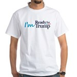 I'm Ready for Trump White T-Shirt