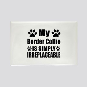 Border Collie is simply irreplace Rectangle Magnet