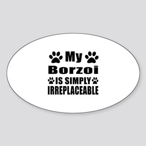 Borzoi is simply irreplaceable Sticker (Oval)