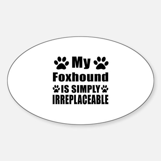 Foxhound is simply irreplaceable Sticker (Oval)