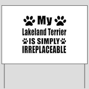 Lakeland Terrier is simply irreplaceable Yard Sign