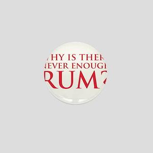 Never enough rum? Mini Button