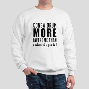 Conga drum More Awesome Instrument Sweatshirt
