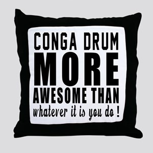 Conga drum More Awesome Instrument Throw Pillow