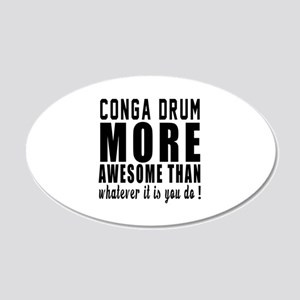 Conga drum More Awesome Inst 20x12 Oval Wall Decal