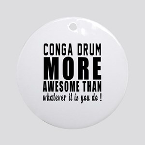Conga drum More Awesome Instrument Round Ornament