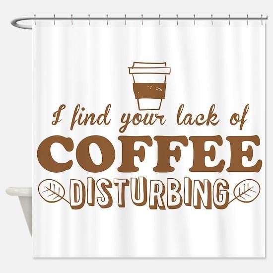 I find you lack of COFFEE disturbing Shower Curtai
