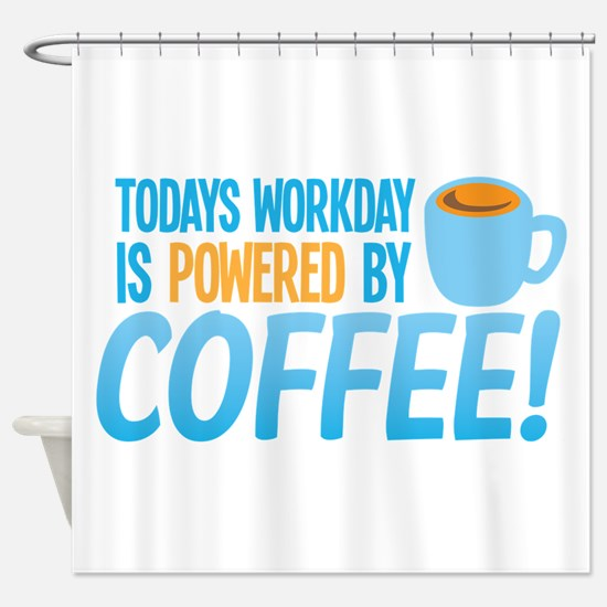 Today's workday is powered by COFFEE Shower Curtai