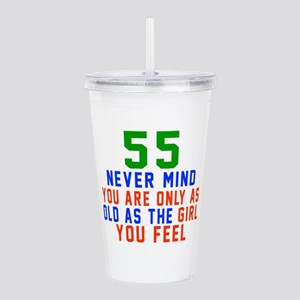 55 Never Mind Birthday Acrylic Double-wall Tumbler