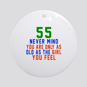 55 Never Mind Birthday Designs Round Ornament