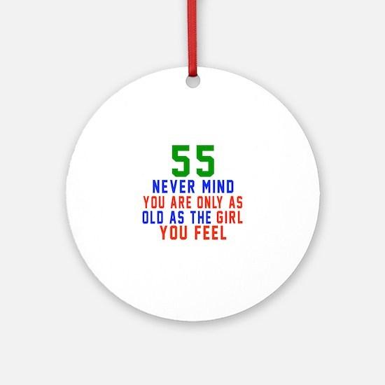 55 Never Mind Birthday Designs Round Ornament