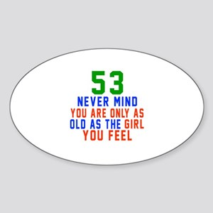 53 Never Mind Birthday Designs Sticker (Oval)
