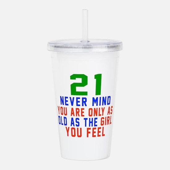 21 Never Mind Birthday Acrylic Double-wall Tumbler