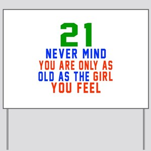 21 Never Mind Birthday Designs Yard Sign