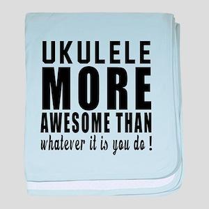 Ukulele More Awesome Instrument baby blanket