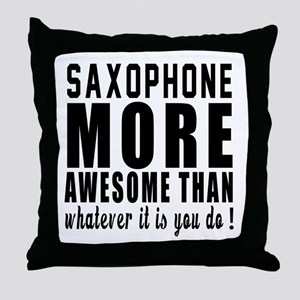 Saxophone More Awesome Instrument Throw Pillow