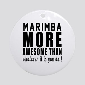 Marimba More Awesome Instrument Round Ornament