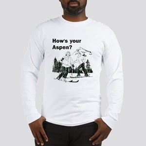 How's your Aspen? Long Sleeve T-Shirt