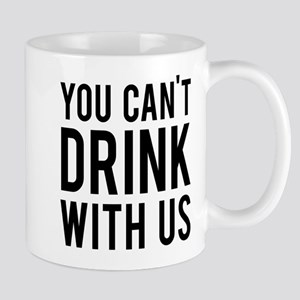 You can't drink with us Mug