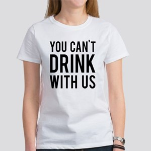 You can't drink with us Women's T-Shirt