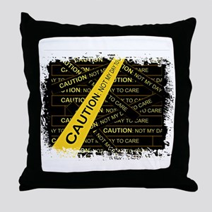 Not My Day to Care Throw Pillow