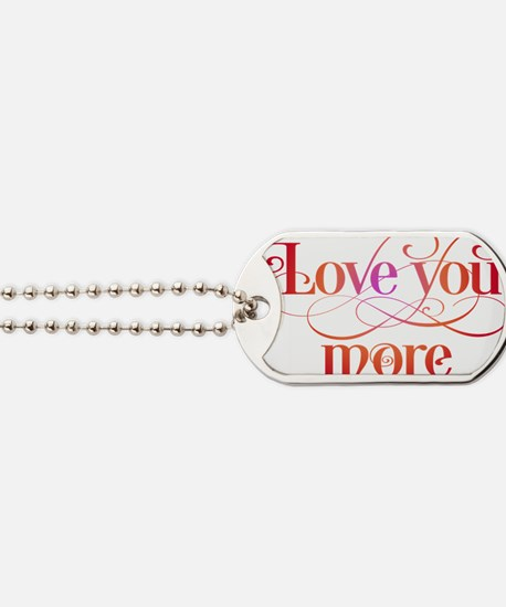 Love You More Dog Tags